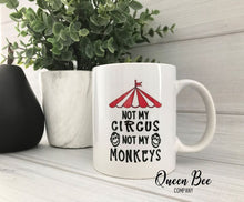 Load image into Gallery viewer, Not My Circus Not My Monkeys Coffee Mug - The Queen Bee Company