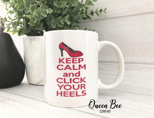 Keep Calm and Click Your Heels Coffee Mug - The Queen Bee Company