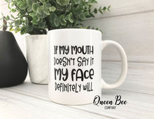 Load image into Gallery viewer, If My Mouth Doesn't Say It My Face Definitely Will Coffee Mug - The Queen Bee Company
