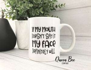 If My Mouth Doesn't Say It My Face Definitely Will Coffee Mug - The Queen Bee Company