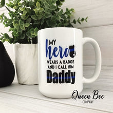 Load image into Gallery viewer, My Hero Wears a Badge and I call him Daddy Coffee Mug - Police Officer Hero Mug - The Queen Bee Company