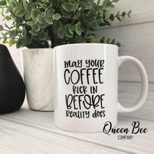 Load image into Gallery viewer, May Your Coffee Kick In Before Reality Does Coffee Mug - The Queen Bee Company