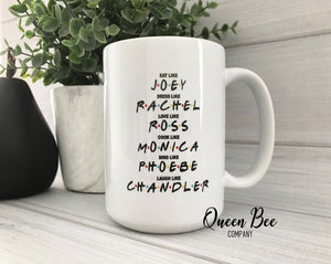 Friends TV Show - Dress Like Rachel - Eat Like Joey - Cook Like Monica - Love Like Ross - Laugh Like Chandler -Funny Coffee Mug - Gag Gift Coffee Mug