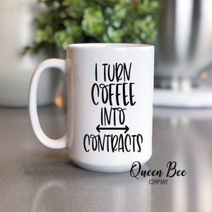 I Turn Coffee Into Contracts Coffee Mug - The Queen Bee Company