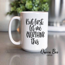 Load image into Gallery viewer, But First Let Me Overthink This Coffee Mug - The Queen Bee Company