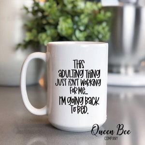 This Adulting Thing Isn't Working For Me..I'm Going Back To Bed Coffee Mug - The Queen Bee Company