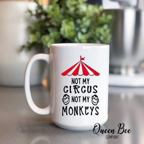 Not My Circus Not My Monkeys Coffee Mug - The Queen Bee Company