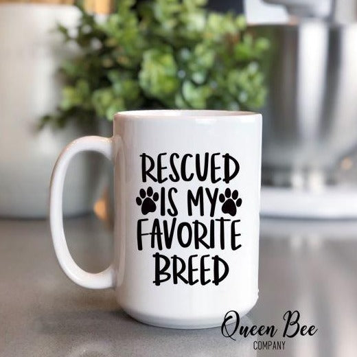 Rescued Is My Favorite Breed Coffee Mug - The Queen Bee Company