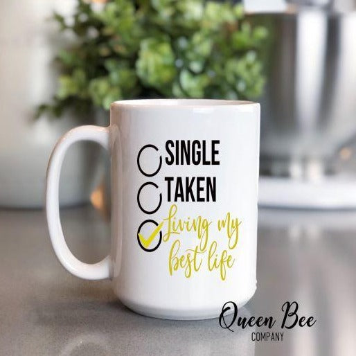 Single Taken Living My Best Life Coffee Mug - The Queen Bee Company