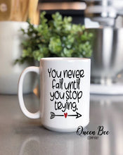Load image into Gallery viewer, You Never Fail Until You Stop Trying Coffee Mug - The Queen Bee Company