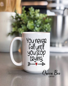You Never Fail Until You Stop Trying Coffee Mug - The Queen Bee Company