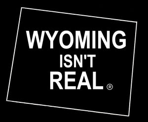 Wyoming Isn't Real