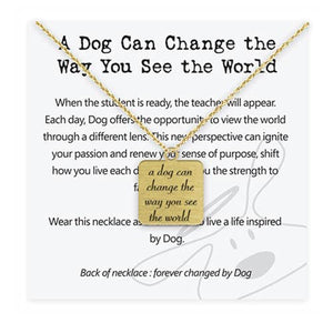 A Dog Can Change the Way You See the World Necklace