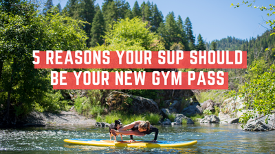 5 Reasons Your SUP Should Be Your New Gym Pass