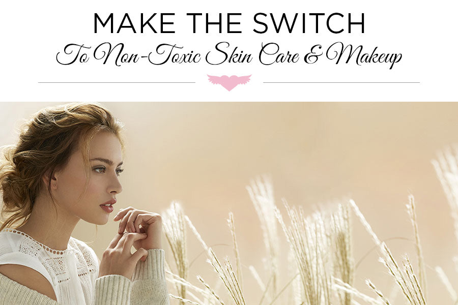 Make The Switch To Non-Toxic Skin Care and Makeup