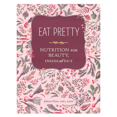Eat Pretty Nutrition for Beauty, Inside and Out - Bella Cuore