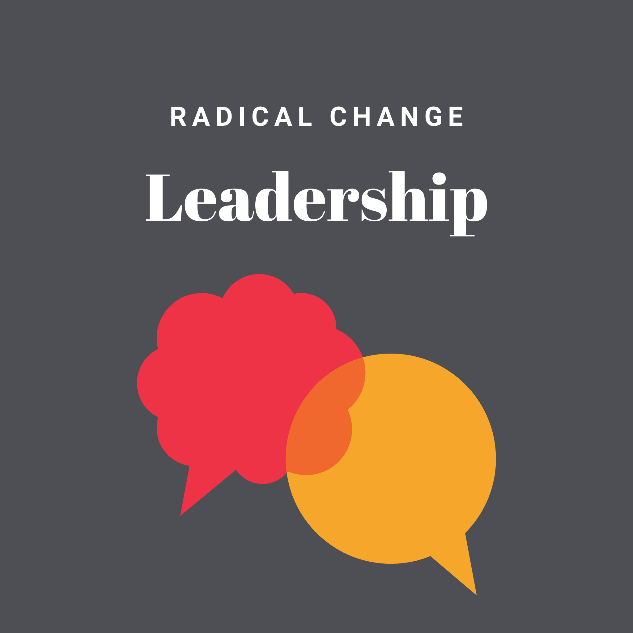 Radical Change Leadership
