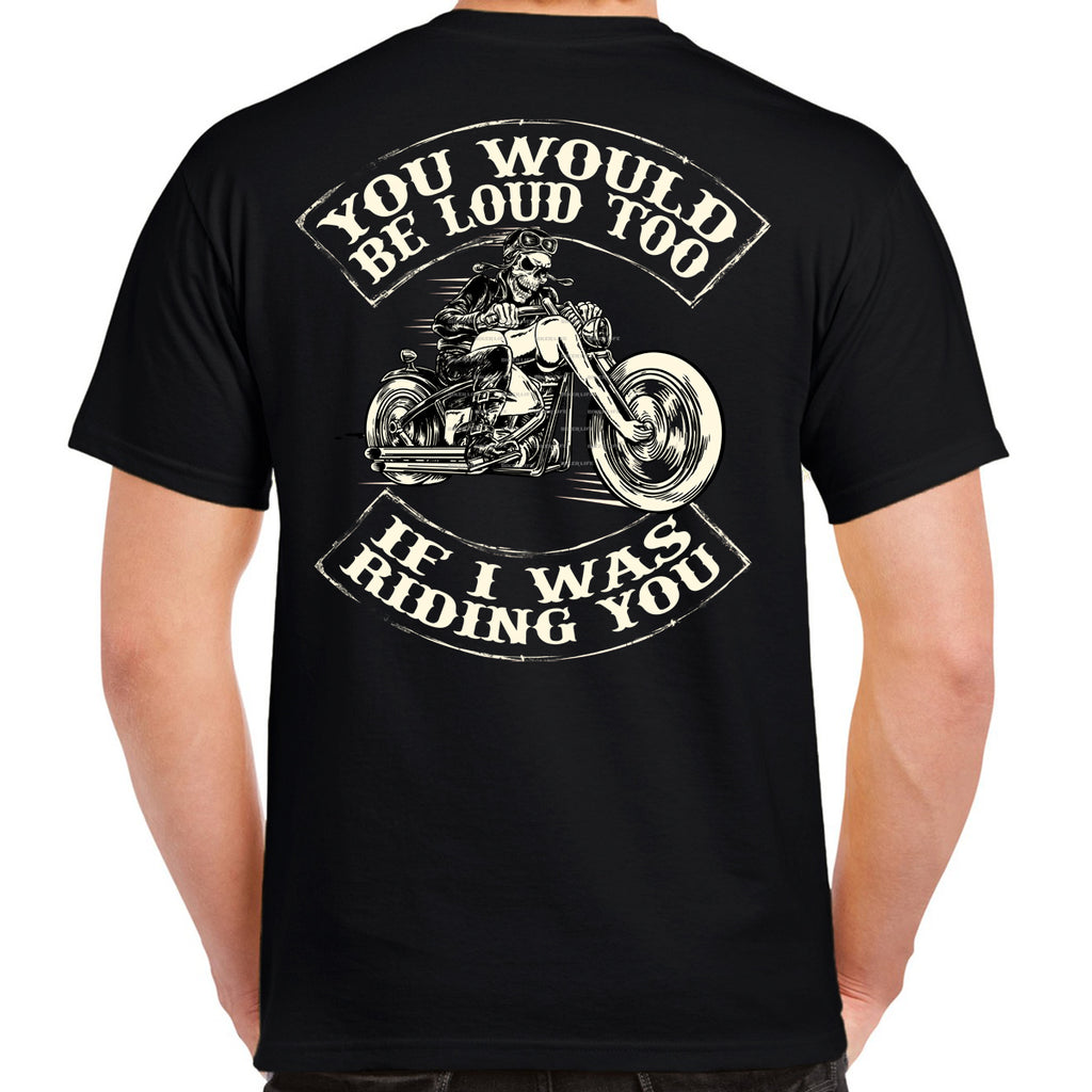 You Would Be Loud Too T-Shirt