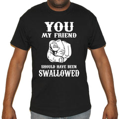 Should Have Been Swallowed T-Shirt
