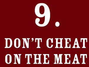9: Don't Cheat on the Meat