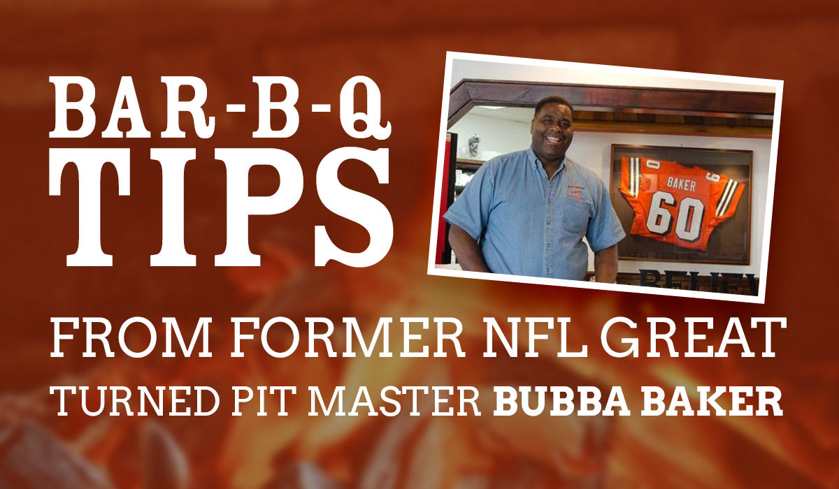 BAR-B-Q TIPS | FROM FORMER NFL GREAT TURNED PIT MASTER BUBBA BAKER
