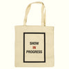 'SHOW IN PROGRESS' Tote Bag