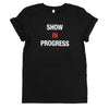 'SHOW IN PROGRESS' T-Shirt