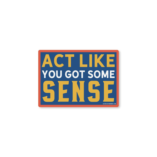 Sticker - Act Like You Got Some Sense