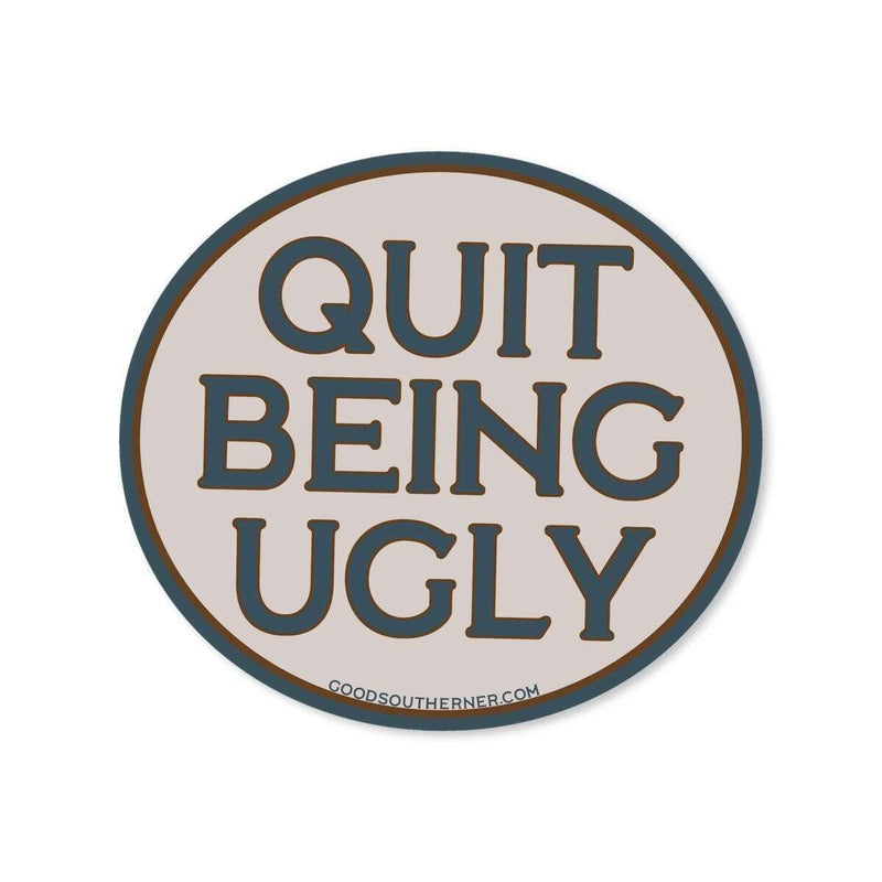 Sticker - Quit Being Ugly