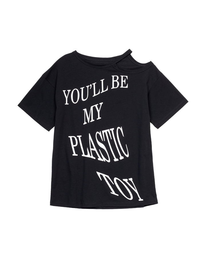 YOU'LL BE MY PLASTIC TOY T-SHIRT