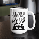 Mug 15oz I'd Rather Be Playing With My Cat Right Now Funny Mug - 15 oz 1108077272