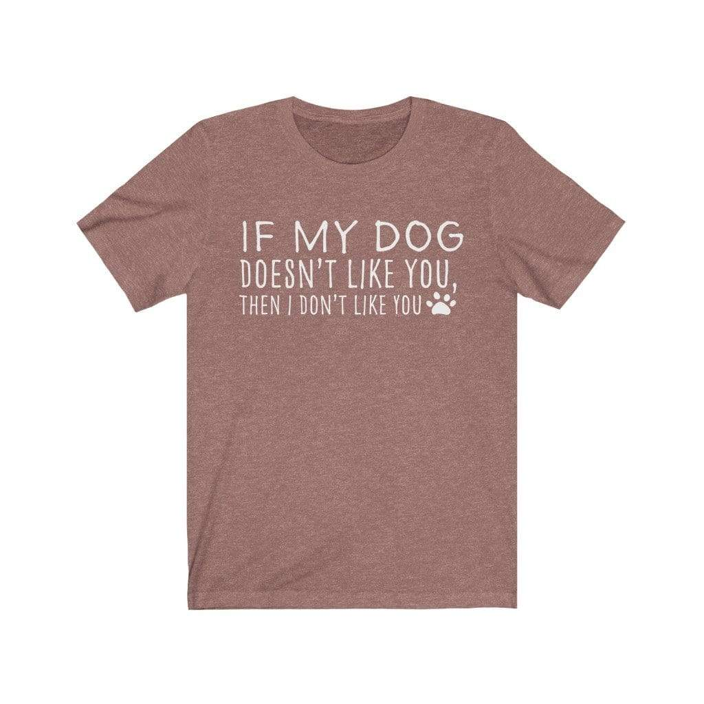 T-Shirt Heather Mauve / S If My Dog Doesn't Like You T-Shirt 1117414828