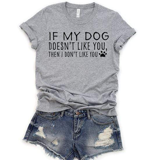 T-Shirt If My Dog Doesn't Like You T-Shirt