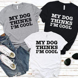 T-Shirt My Dog Thinks I'm Cool T-Shirt