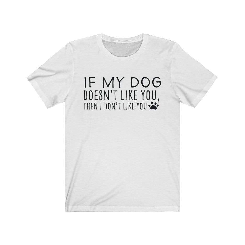 T-Shirt White / S If My Dog Doesn't Like You T-Shirt 1117414825