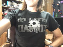 Load image into Gallery viewer, He's A Doctor T-shirt