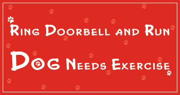 Pet Glam Dog Beware Sign - Ring Door Bell and Run Dog Need Excercise