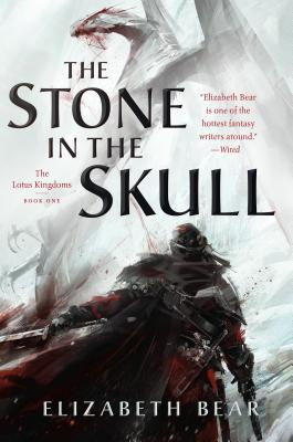 The Stone in the Skull - (Lotus Kingdoms, 1) by Elizabeth Bear (Paperback)