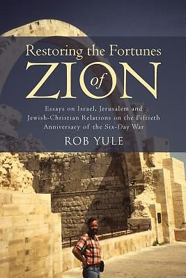 Restoring the Fortunes of Zion: Essays on Israel, Jerusalem and Jewish-Christian Relations on the Fiftieth Anniversary of the Six-