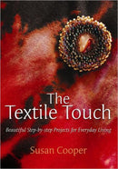 The Textile Touch: Beautiful Step-by-step Projects for Everyday Living Susan Cooper Author