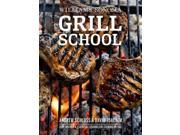 Grill School: 150+ Recipes & Essential Lessons for Cooking on Fire