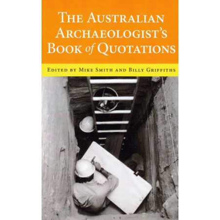 The Australian Archaeologist's Book of Quotations Mike Smith Editor