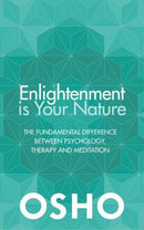 Enlightenment Is Your Nature: the Fundamental Difference Between Psychology, Therapy, and Meditation