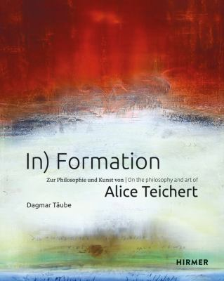 In) Formation: on the Philosophy and Art of Alice Teichert