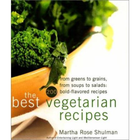 Best Vegetarian Recipes : from Greens to Grains, from Soups to Salads : 200 Bold-Flavored Recipes