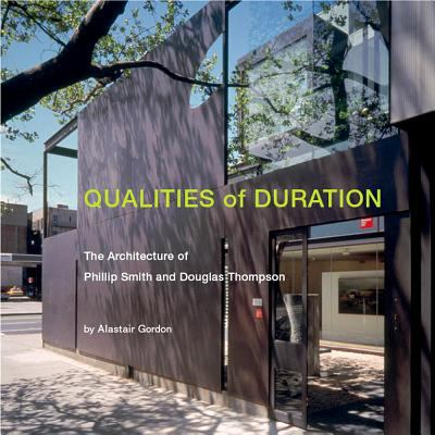 Qualities of Duration: the Architecture of Phillip Smith & Douglas Thompson