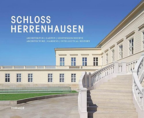 Schloss Herrenhausen: Architecture - Gardens - Intellectual History
