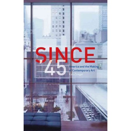 Since '45: America and the Making of Contemporary Art