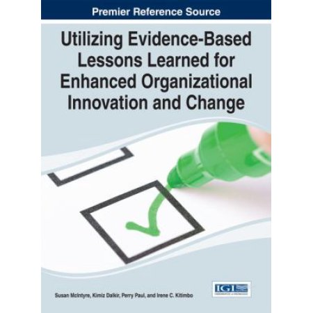 Utilizing Evidence-Based Lessons Learned for Enhanced Organizational Innovation and Change Susan McIntyre Author