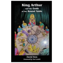 King Arthur and the Gods of the Round Table David Dom Author